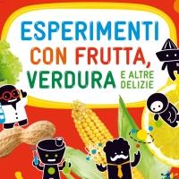 Verdura, frutti ed esperimenti per tutti!