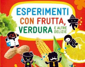 Verdura, frutti ed esperimenti pertutti!