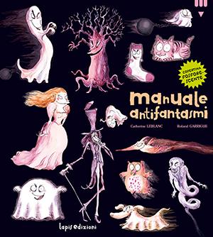 Manuale antifantasmi, di Catherine Leblanc, illustrazioni di Roland Garrigue, Lapis 2013, 12,50 euro.