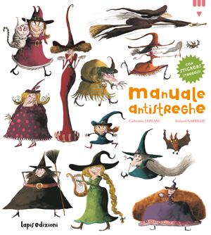 Manuale antistreghe, di Catherine Leblanc, illustrazioni di Roland Garrigue, Lapis 2012, 12,50 euro.