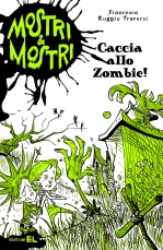 Caccia allo Zombie, di Francesca Ruggiu Traversi, illustrazioni di Ivan Bigarella, edizioni EL 2013, 7,50 euro.