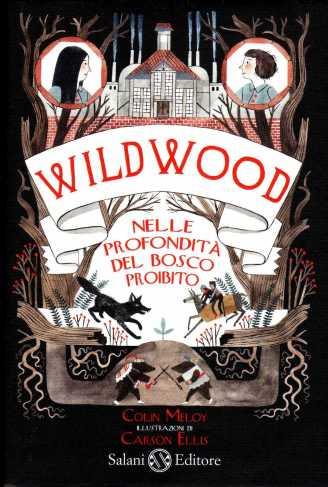Wildwood - Nelle profondità del bosco proibito, di Colin Meloy, illustrazioni di Carson Ellis, Salani 2013, 16,80 euro - e-book disponibille a 11,99 euro (formato ePUB e pdf).