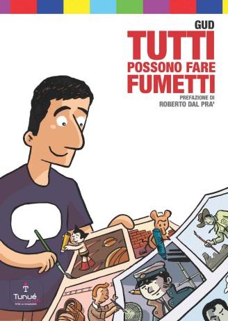 Tutti possono fare fumetti, di Gud, Tunué 2013, 14,90 euro.
