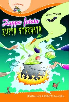 Zuppa fatata zuppa stregata, di Laura Walter, illustrazioni di Roberto Lauciello, edizioni Paoline 2013, 12 euro.