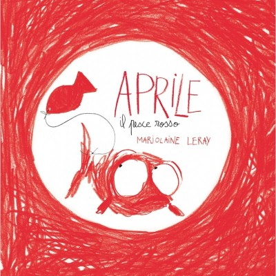 Aprile il pesce rosso, di Marjolaine Leray, Logos edizioni 2013, 10 euro