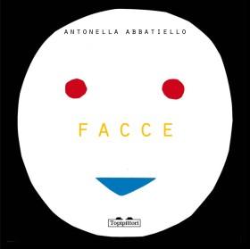 Facce, di Antonella Abbatiello, Topipittori 2013, 15 euro.