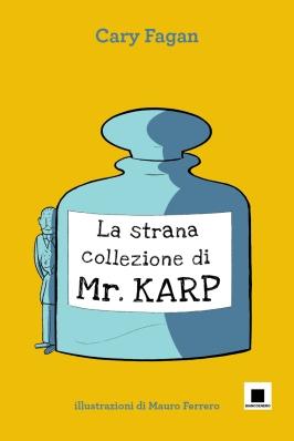 La strana collezione di Mr. karp, di cary Fagan, illustrazioni di Mauro Ferrero, Biancoeneroedioni 2013, 11 euro.