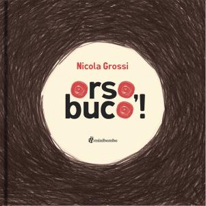 Orso, buco!, di Nicola Grossi, Minibombo 2013, 11,90 euro