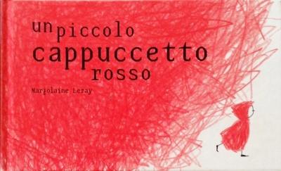Un piccolo cappuccetto rosso, di Marjolaine Leray, Logos edizioni 2012, 12 euro.