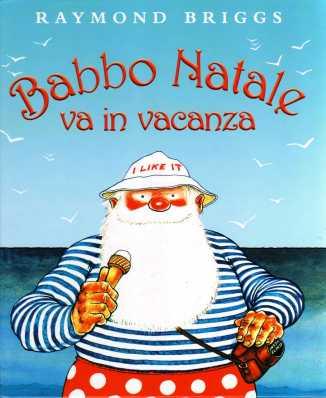 Babbo Natale va in vacanza, di Raymond Briggs, Edizioni EL 2003, 11,50 euro.