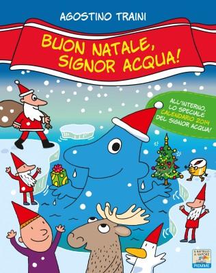 Buon Natale, signor Acqua!, di Agostino Traini, Piemme junior 2013, 12 euro.