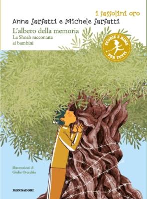 L'albero della memoria. La Shoah raccontata ai bambini, di Anna Sarfatti e Michele Sarfatti, illustrazioni di Giulia Orecchia, Mondadori 2013, 9 euro.