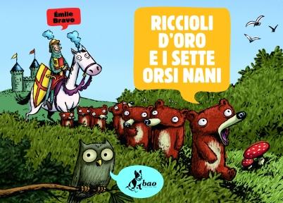 Riccioli d'oro e i sette orsi nani, di Émile Bravo, traduzione di Michele Foschini, Bao publishing 2011, 10 euro.