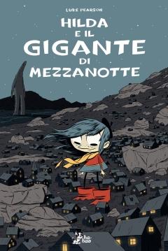 Hilda e il gigante di mezzanotte, di Luke Pearson, traduzione di Caterina Marietti, Bao publishing 2013, 14 euro.