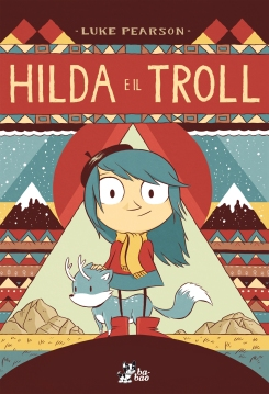 Hilda e il troll, di Luke Pearson, traduzione di Caterina Marietti, Bao Publishing 2013, 14 euro.