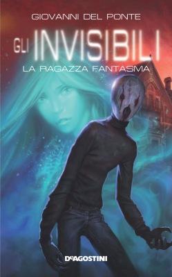 La ragazza fantasma, di Giovanni Del Ponte, DeAgostini ragazzi, 2013, 13,90 euro.