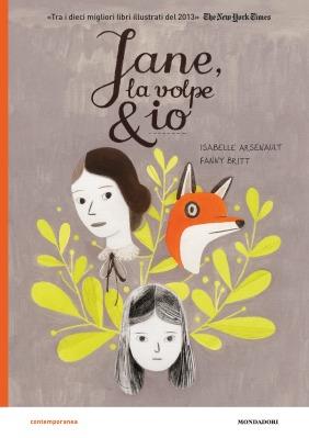 Jane, la volpe & io, di Isabelle Arsenault e Fanny Britt, traduzione di Michele Foschini, Mondadori 2014, 16 euro.
