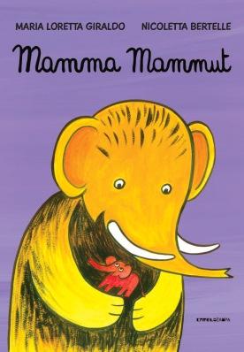 Mamma Mammut, di Maria Loretta Giraldo, illustrazioni di Nicoletta Bertelle, Camelozampa 2014, 14 euro.
