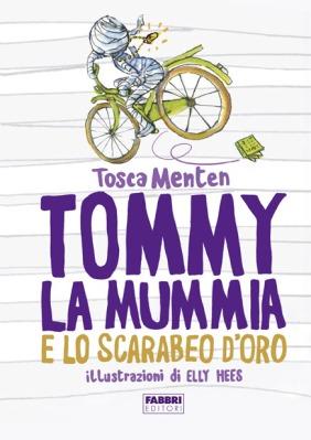 Tommy la mummia e lo scarabeo d'oro, di Tosca Menten, illustrazioni di Elly Hees, Fabbri editori 2014, 12 euro.