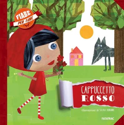 Cappuccetto Rosso, illustrazioni di Silvia Bonanni, Fatatrac 2014, 6,90 euro.