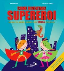 Come diventare supereroi, di Manuela Salvi, illustrazioni di Francesca Cavallaro, San Paolo edizioni 2013, 17 euro.