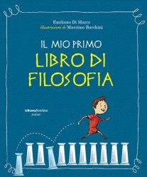 Il mio primo libro di filosofia, di Emiliano Di Marco, illustrazioni di Massimo Bacchini, La Nuova frontiera junior 2010, 17 euro.