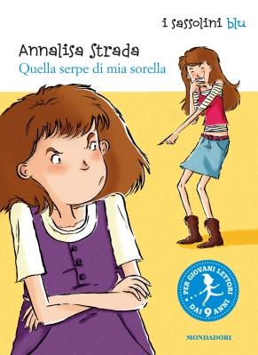 Quella serpe di mia sorella, di Annalisa Strada, illustrazioni di Elisa Rocchi, Mondadori 2014, 7,50 euro.
