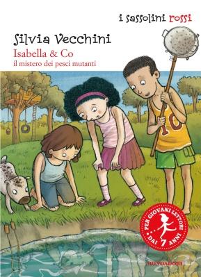 Isabella & Co. _ Il mistero dei pesci mutanti, di Silvia Vecchini, illustrazioni di Sualzo, Mondadori 2014, 7,50 euro.