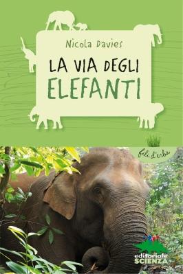 La via degli elefanti, di Nicola Davies, illustrazioni di Annabel Wright, traduzione di Lucia Feoli, Editoriale Scienza 2014, 6,90 euro.