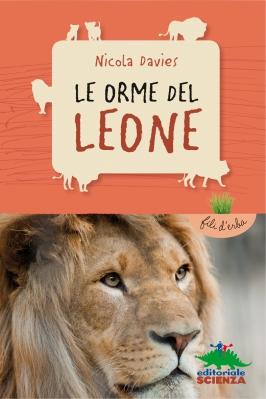Le orme del leone, di Nicola Davies, illustrazioni di Annabel Wright, traduzione di Lucia Feoli, Editoriale Scienza 2014, 6,90 euro.