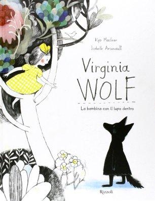 Virginia Wolf - La bambina con il lupo dentro, di Kyo Maclear, iluustrazioni di Isabelle Arsenault, traduzione di Beatrice Masini, Rizzoli 2014, 13 euro.