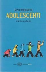 Adolescenti. Una storia naturale, di David Bainbridge, traduzione di Giuliana Lupi, Einaudi 2010, 16,50 euro.