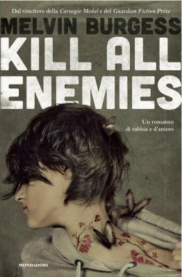 Kill All Enemies, di Melvin Burgess, traduzione di Loredana Baldinucci, Mondadori 2013, 16 euro. eBook disponibile
