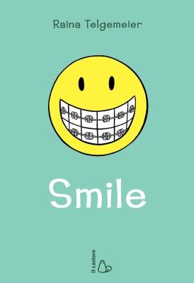 Smile, di Raina Telgemeier, traduzione di Laura Bortoluzzi, Il castoro 2014, 15,50 €