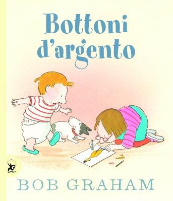 Bottoni d'argento, di Bob Graham, traduzione di Arlette Remondi, Giralangolo 2014, 13,5€