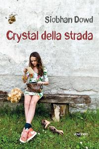 Crystal della strada, di Siobhan Dowd, traduzione di Sante Bandirali, Uovonero 2014, 14 €
