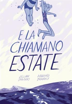 E la chiamano estate, di Jillian Tamaki e Mariko Tamaki, traduzione di Caterina Marietti, Bao Publishing 2014, 18€