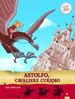 Astolfo, cavaliere curioso, di Sara Marconi, illustrazioni di Simone Frasca, Lapis edizioni, 2014, 6,50€