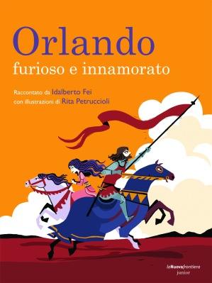 Orlando furioso e innamorato, raccontato da Idalberto Fei, illustrazioni di Rita Petruccioli, La Nuova frontiera junior, 2014, 15€