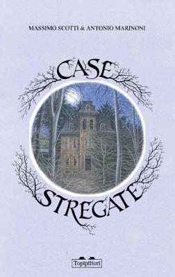 Case stregate, di Massimo Scotti, illustrazioni di Antonio Marinoni, Topipittori 2014, 20€.
