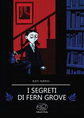 I segreti di Fern Grove, di Kati Närhi, traduzione di Marjo Paakkola, Edizioni Clichy 2013, 15€.