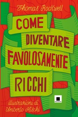 Come diventare favolosamente ricchi, di Thomas Rockwell, illustrazioni di Umberto Mischi, traduzione di Nadia Brusin, Biancoenero edizioni 2014, 12,50€
