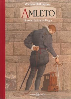 Amleto, da William Shakespeare, raccontato da Jan Holm, illustrazioni di Andrej Dugin, traduzione di Alessandro Peroni, Salani editore 2014, 16€.