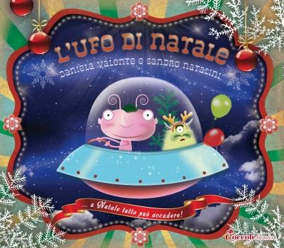 L'Ufo di Natale, di Daniela Valente, illustrazioni di Sandro Natalini, Coccole Books 2014, 12€.
