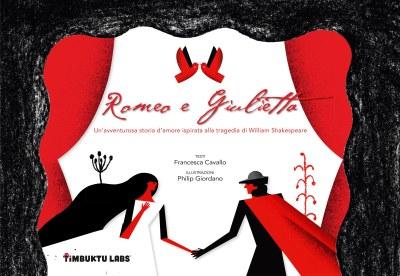 Romeo e Giulietta, testi di Francesca Cavallo, illustrazioni di Philip Giordano, Timbuktu Labs/ Whitestar edizioni 2014, 16,90€ (inclusa la versione e-book)