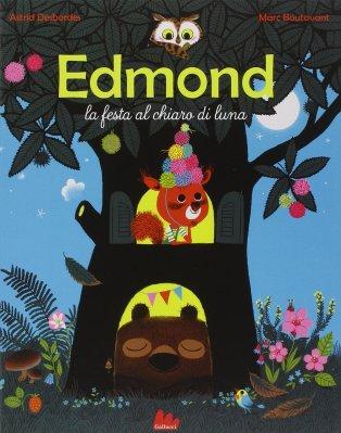 Edmond: la festa al chiaro di luna, di Astrid Desbordes, illustrazioni di Marc Boutavant, Gallucci editore 2014, 13,50€.