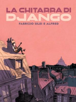 La chitarra di Django, di Fabrizio Silei, illustrazioni di Alfred, Uovonero 2014, 16€.