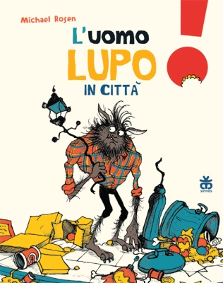 L'Uomo Lupo in città, di Michael Rosen, illustrazioni di Chris Mould, Sinnos 2015, 7€.