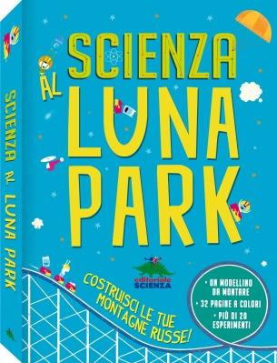Scienza al Luna Park, di Chris Oxlade, illustrazioni di   Shaw Neilsen e Dynamo, traduzione di Barbara Bernato, revisione di Annalisa Bugini, Editoriale Scienza 2015, 15,90€.