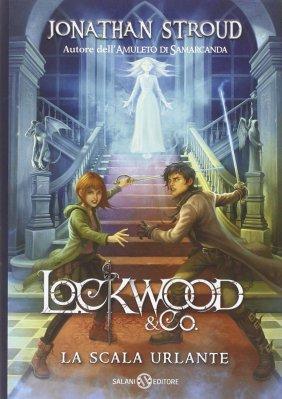 Lockwood & Co. - La scala urlante, di Jonathan Stroud, traduzione di Riccardo Cravero, Salani 2014, 16,90€. E-book disponibile.